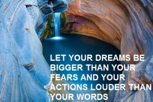 let yoru dreams be bigger than yiur fears