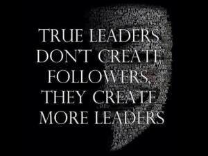 Leaders create leaders