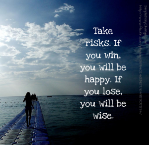 take risks if u win